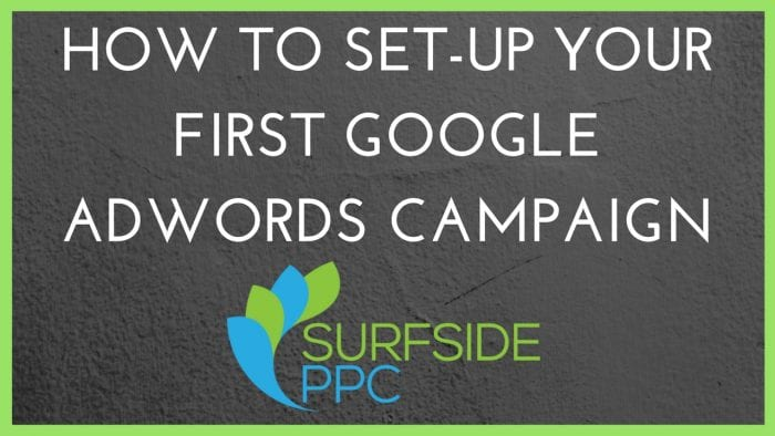 How To Set-Up Your First Google AdWords Campaign