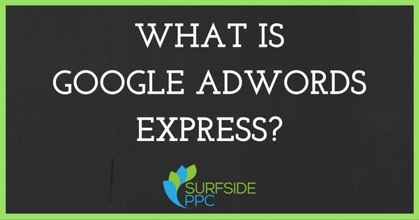 What is Google Adwords Express?