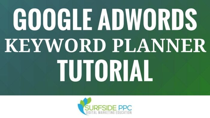 Google Keyword Planner Tutorial Surfside Ppc