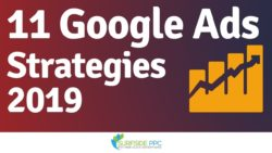 11 Google Ads Strategies You Need To Use