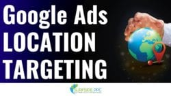 Google Ads Location Targeting Options