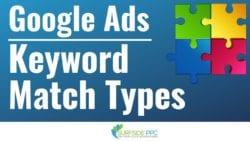 Google Ads Keyword Match Types Explained