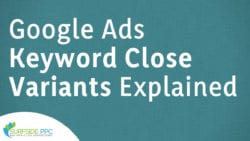 Keyword Close Variants Best Practices For Google Ads