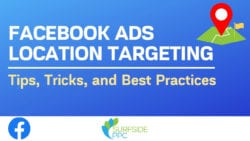 Facebook Ads Location Targeting Explained