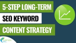 5-Step Long-Term SEO Keyword Content Strategy