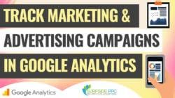 How to Track Marketing & Advertising Campaigns in Google Analytics