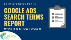 Google Ads Search Terms Report: Complete Guide