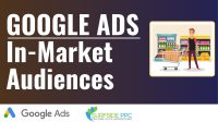 Google Ads In-Market Audiences Explained